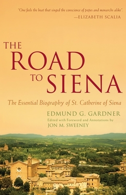 The Road to Siena: The Essential Biography of St. Catherine
