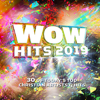 WOW HITS 2019 : 30 OF TODAYS TOP CHRISTIAN ARTISTS HITS