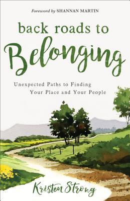 Back Roads to Belonging: Unexpected Paths to Finding Your Place and Your People