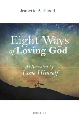 Eight Ways of Loving God: As Revealed by Love Himself