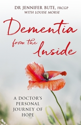 Dementia from the Inside: A Doctor's Personal Journey of Hope