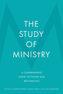 The Study of Ministry: A Comprehensive Survey of Theory and Best Practice