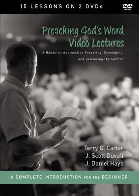 Preaching God's Word Video Lectures: A Hands-On Approach to Preparing, Developing, and Delivering the Sermon