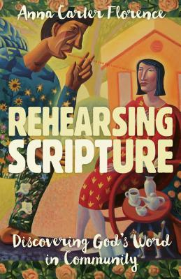 Rehearsing Scripture: Discovering God's Word in Community