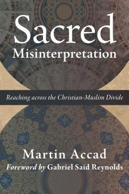 Sacred Misinterpretation: Reaching Across the Christian-Muslim Divide