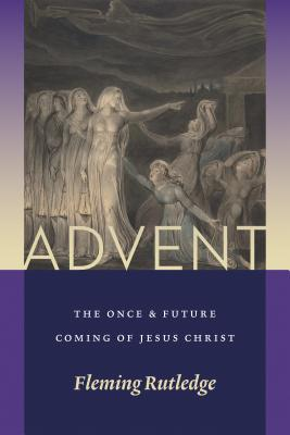 Advent: The Once and Future Coming of Jesus Christ