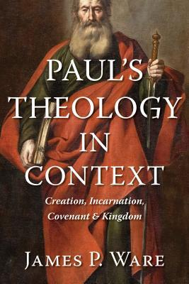 Paul's Theology in Context: Creation, Incarnation, Covenant, and Kingdom