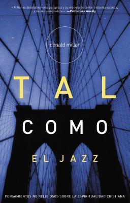 Tal Como El Jazz: Nonreligious Thoughts on Christian Spirituality = Blue Like Jazz