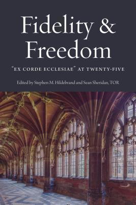Fidelity and Freedom: Ex Corde Ecclesiae at Twenty-Five