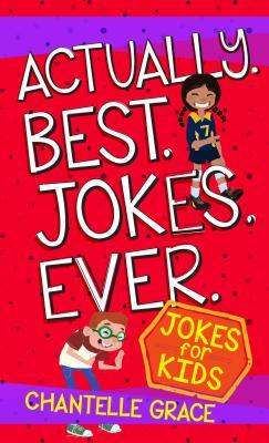 Actually. Best. Jokes. Ever.: Joke Book for Kids