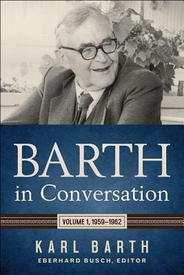 Barth in Conversation: Volume 1, 1959-1962