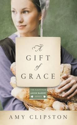 A Gift of Grace: An Amish Novel