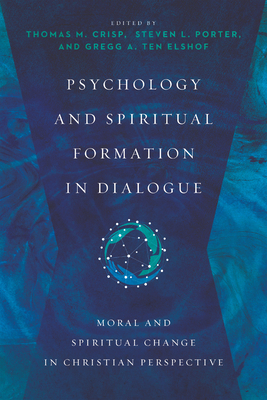 Psychology and Spiritual Formation in Dialogue: Moral and Spiritual Change in Christian Perspective