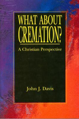 What about Cremation: A Christian Perspective