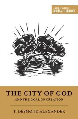 "The City of God and the Goal of Creation: ""an Introduction to the Biblical Theology of the City of God"""