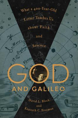 God and Galileo: What a 400-Year-Old Letter Teaches Us about Faith and Science