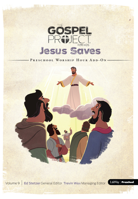 The Gospel Project for Preschool: Preschool Worship Hour Add-On - Volume 9: Jesus Saves: Fall 2017