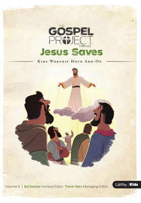The Gospel Project for Kids: Kids Worship Hour Add-On - Volume 9: Jesus Saves: Fall 2017
