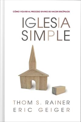 Iglesia Simple: Como Volver al Proceso Divino de Hacer Discipulos