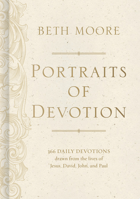 Portraits of Devotion: 366 Daily Devotions Drawn from the Lives of Jesus, David, John, and Paul