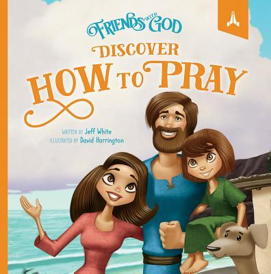 Friends with God Discover How to Pray
