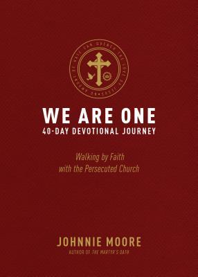 We Are One: Walking by Faith with the Persecuted Church