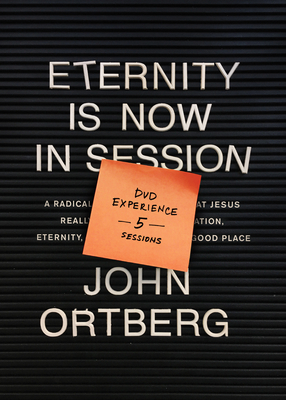 Eternity Is Now in Session DVD Experience: A Radical Rediscovery of What Jesus Really Taught about Salvation, Eternity, and Getting to the Good Place