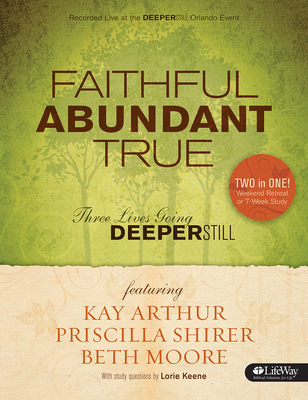 Faithful Abundant True Weekend Retreat and Study Guide: Three Lives Going Deeper Still
