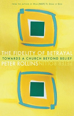 Fidelity of Betrayal: Towards a Church Beyond Belief