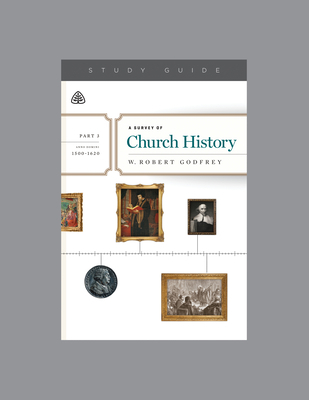 A Survey of Church History, Part 3 A.D. 1500-1620