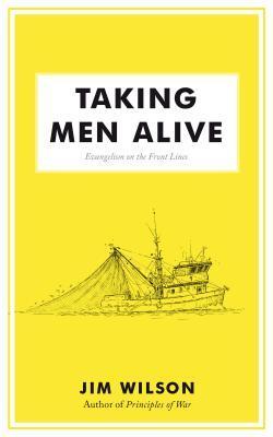 Taking Men Alive: Evangelism on the Front Lines