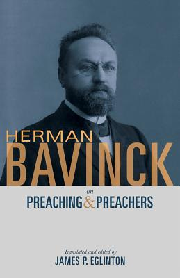 Herman Bavinck on Preaching and Preachers