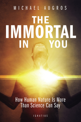 The Immortal in You: How Human Nature Is More Than Science Can Say