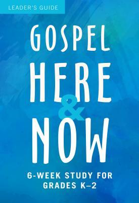 Gospel Here and Now for Kids: 6-Week Study for Grades K-2