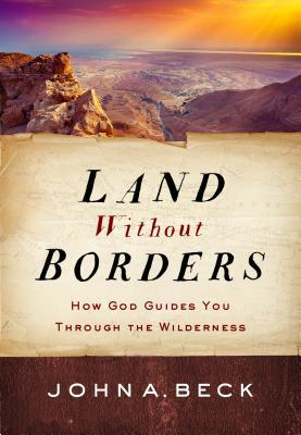 Land Without Borders: How God Guides You Through the Wilderness