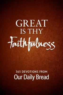 Great Is Thy Faithfulness: 365 Devotions from Our Daily Bread