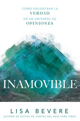 Inamovible: Como Encontrar La Verdad En Un Universo de Opiniones
