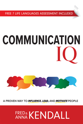 Communication IQ: A Proven Way to Influence, Lead, and Motivate People