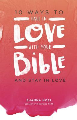 10 Ways to Fall in Love with Your Bible: And Stay in Love