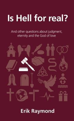 Is Hell for Real?: And Other Questions about Judgment, Eternity and the God of Love