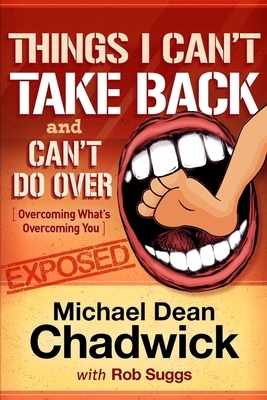 Things I Can't Take Back and Can't Do Over: Overcoming What's Overcoming You