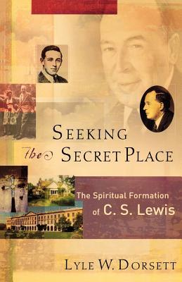 Seeking the Secret Place: The Spiritual Formation of C. S. Lewis