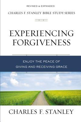 Experiencing Forgiveness: Enjoy the Peace of Giving and Receiving Grace