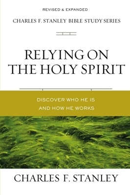 Relying on the Holy Spirit: Discover Who He Is and How He Works