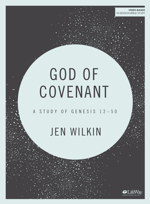 God of Covenant - Bible Study Book: A Study of Genesis 12-50