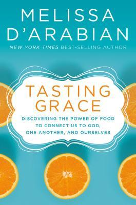 Tasting Grace: Discovering the Power of Food to Connect Us to God, One Another, and Ourselves
