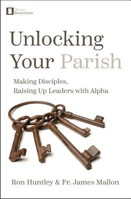 Unlocking Your Parish: Making Disciples, Raising Up Leaders with Alpha