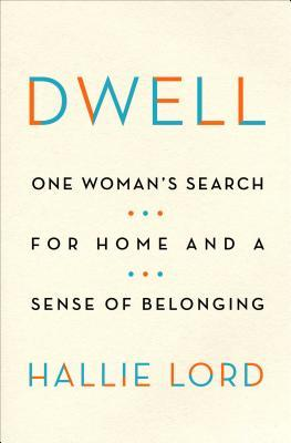 Dwell: One Woman's Search for Home and a Sense of Belonging