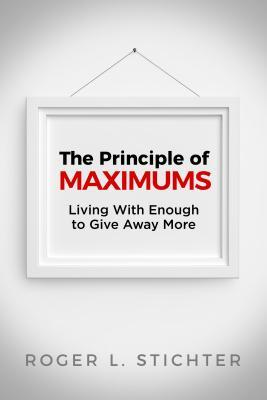 The Principle of Maximums: Living with Enough to Give Away More