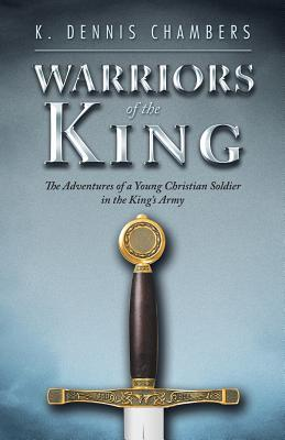 Warriors of the King: The Adventures of a Young Christian Soldier in the King's Army